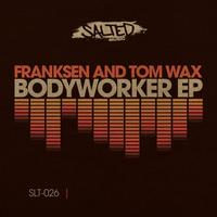 Franksen & Tom Wax - Bodyworker EP