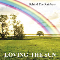 Loving The Sun - Behind The Rainbow