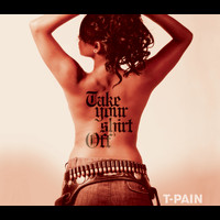 T-Pain - Take Your Shirt Off (Explicit)