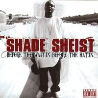 Shade Sheist - Before The Waitin' Before The Hatin'