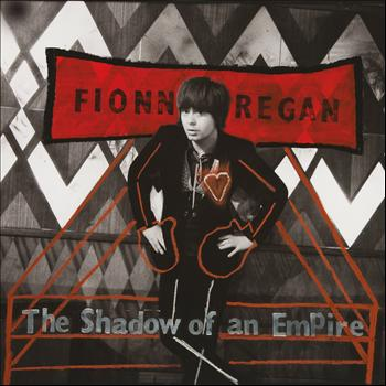 Fionn Regan - The Shadow Of An Empire (ROI Version)
