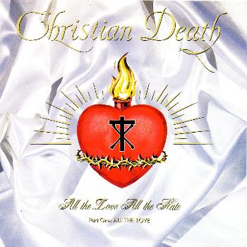 Christian Death - All the Love All the Hate Pt.1 - All The Love