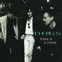Dogs - Three Is a Crowd