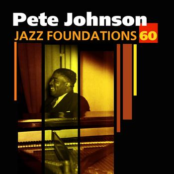 Pete Johnson - Jazz Foundations, Vol. 60 - Pete Johnson