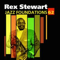 Rex Stewart - Jazz Foundations, Vol. 62 - Rex Stewart