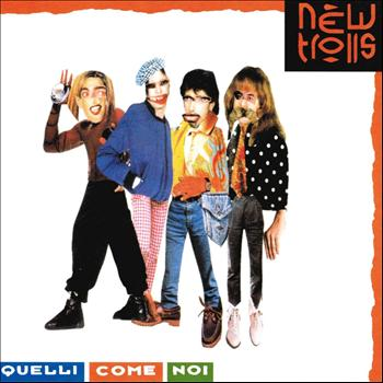 New Trolls - Quelli come noi