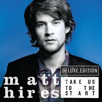 Matt Hires - Take Us To The Start (Deluxe)