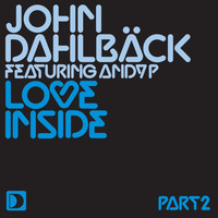 John Dahlbäck featuring Andy P - Love Inside [Part 2]