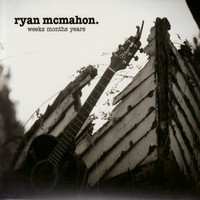 Ryan McMahon - weeks months years