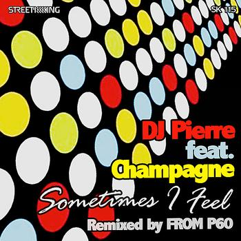DJ Pierre - Sometimes I Feel (From P60 Remix)