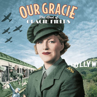 Gracie Fields - Our Gracie - The Best of Gracie Fields