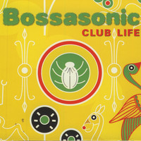 Bossasonic - Club Life