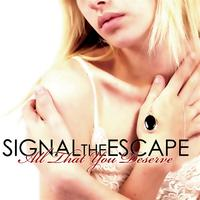 Signal The Escape - All That You Deserve