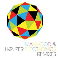 LJ Kruzer - Manhood & Electronics Remixes