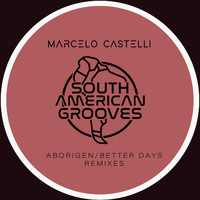 Marcelo Castelli - Aborigen Dub/Better Days Dub Remixes