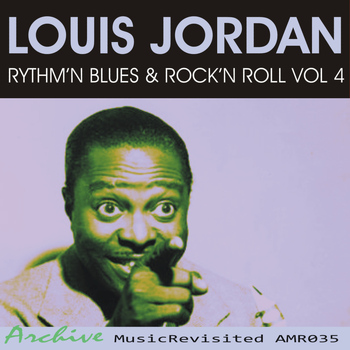 LOUIS JORDAN - Rhythm'n Blues & Rock'n Roll, Vol. 4