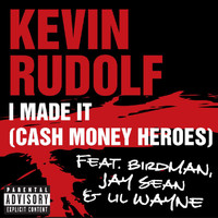 Kevin Rudolf - I Made It (Cash Money Heroes) (Explicit)