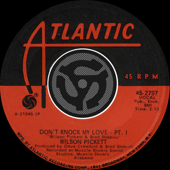 Wilson Pickett - Don't Knock My Love, Pt. I / Don't Knock My Love, Pt. II
