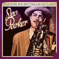 Leo Parker - Legendary Bop, Rhythm & Blues Classics: Leo Parker (Digitally Remastered)