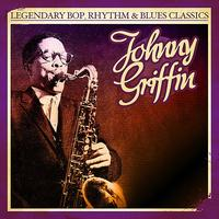 Johnny Griffin - Legendary Bop, Rhythm & Blues Classics: Johnny Griffin (Digitally Remastered)