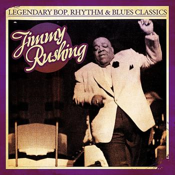 Jimmy Rushing - Legendary Bop, Rhythm & Blues Classics: Jimmy Rushing (Digitally Remastered)