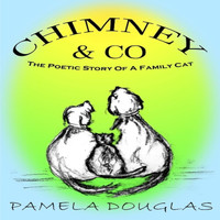 Pamela Douglas - Chimney the Poetic Tales of a Family Cat