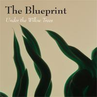 The Blueprint - Under the Willow Trees
