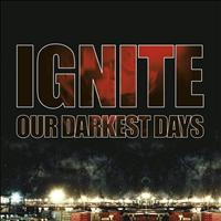 Ignite - Our Darkest Days (Explicit)