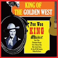 Pee Wee King - King Of The Golden West