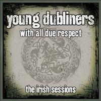 Young Dubliners - With All Due Respect - The Irish Sessions