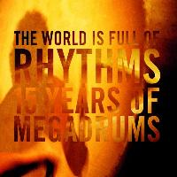 Megadrums - The World Is Full Of Rhythms -15 Years Of Megadrums