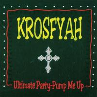 Krosfyah - Ultimate Party - Pump Me Up
