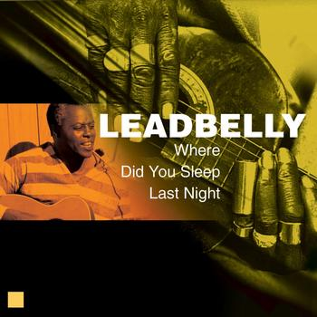 Leadbelly - Where Did You Sleep Last Night (Greatest Recordings)