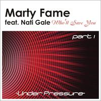 Marty Fame - Who'll Save You featuring Nati Gale