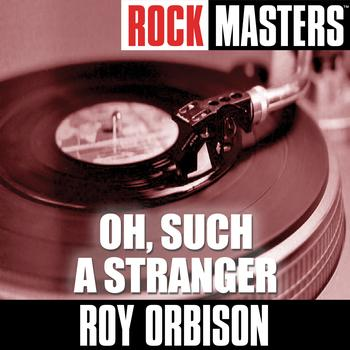 Roy Orbison - Rock Masters: Oh, Such A Stranger