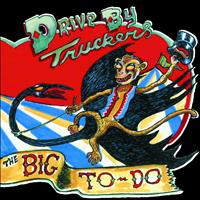 Drive-By Truckers - The Big To Do (Explicit)