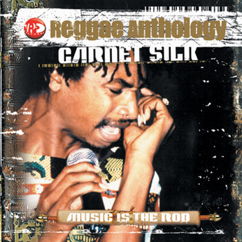 Garnet Silk - Reggae Anthology: Music Is The Rod