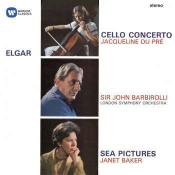 Jacqueline du Pré - Elgar: Cello Concerto; Sea Pictures