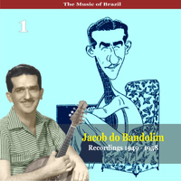 Jacob Do Bandolim - The Music of Brazil / Jacob do Bandolim, Vol. 1 / Recordings 1949 - 1958