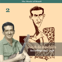 Jacob Do Bandolim - The Music of Brazil / Jacob do Bandolim, Vol. 2 / Recordings 1949 - 1958