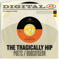 The Tragically Hip - Poets / Bobcaygeon (Digital 45)