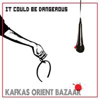 Kafkas Orient Bazaar - It Could Be Dangerous