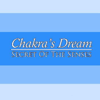 Chakra's Dream - Secret Of The Senses