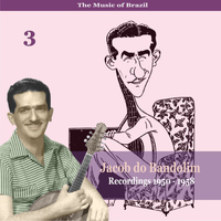 Jacob Do Bandolim - The Music of Brazil: Jacob do Bandolim, Volume 3 / Recordings 1950 - 1958