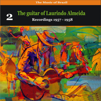 Laurindo Almeida - The Music of Brazil: The Guitar of Laurindo Almeida, Volume 2 - Recordings 1957 - 1958