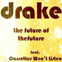 Drake - The Future of the Future (featuring Cassettes Won't Listen)