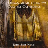 John Robinson - Organ Music from Carlisle Cathedral