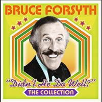 Bruce Forsyth - Didn't He Do Well?: The Collection