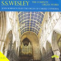 John Robinson - The Complete Organ Works of S. S. Wesley / Organ of Carlisle Cathedral