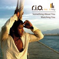 R.I.O. feat. Liz Kay - Something About You / Watching You